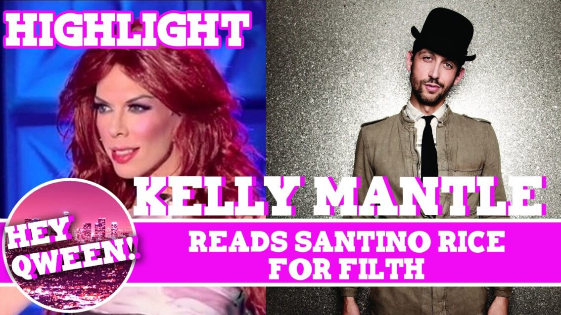 Hey Qween! HIGHLIGHT: Kelly Mantle's Revenge! Reads Santino Rice For Filth