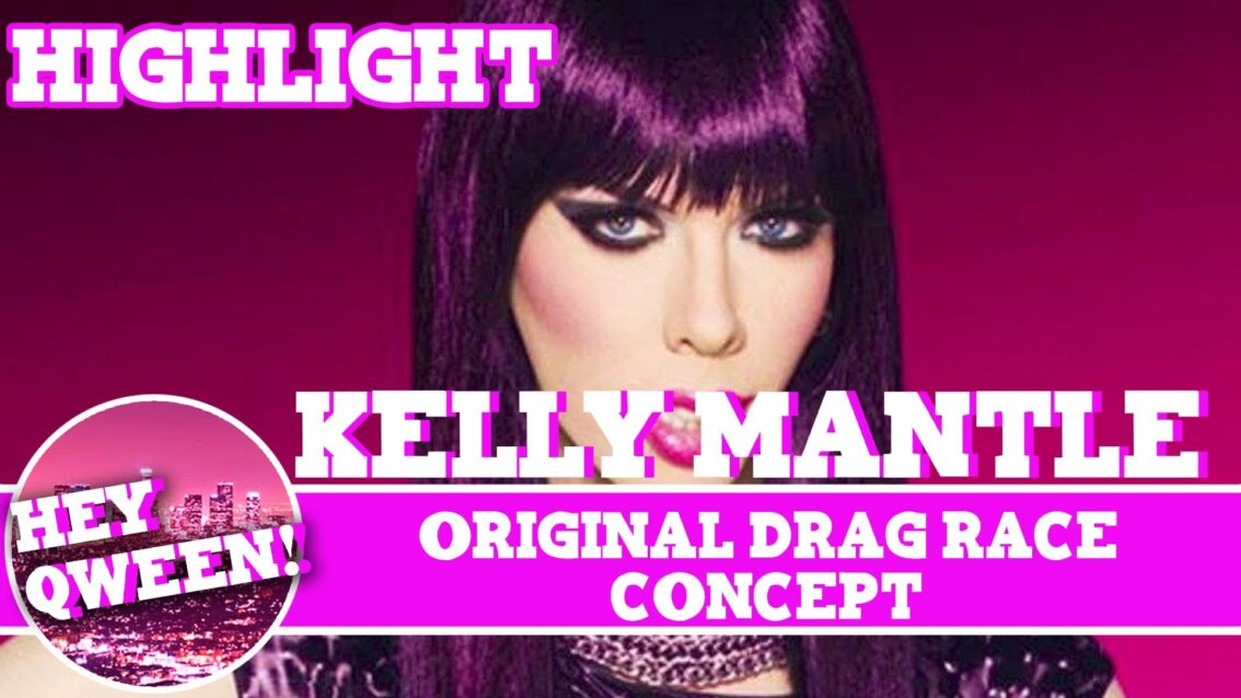 Hey Qween! HIGHLIGHT: Kelly Mantle Reveals The Original Drag Race Concept