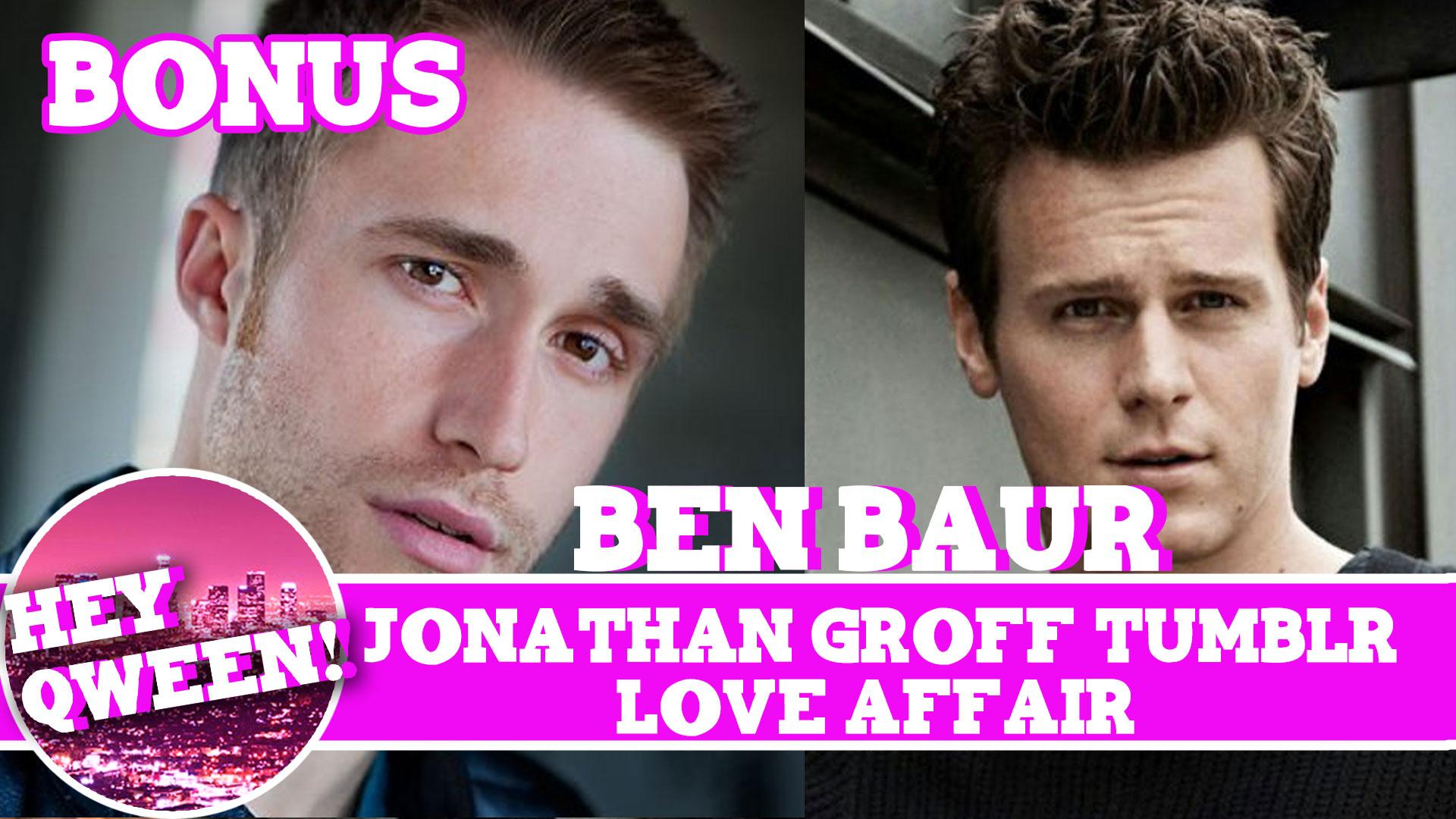 Hey Qween! BONUS: Ben Baur & Jonathan Groff Tumblr Love Affair