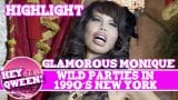 Hey Qween! HIGHLIGHT: Glamorous Monique On The Wild Parties In 1990s New York