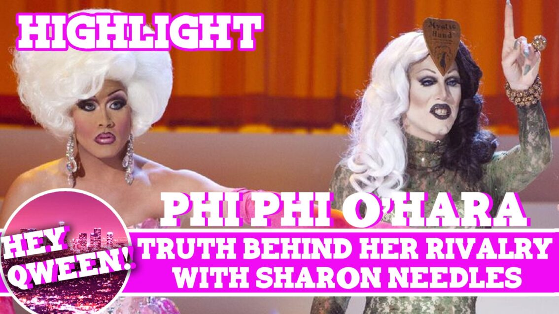 Hey Qween! Highlight: Phi Phi O'Hara Reveals The Truth Behind Her Rivalry With Sharon Needles