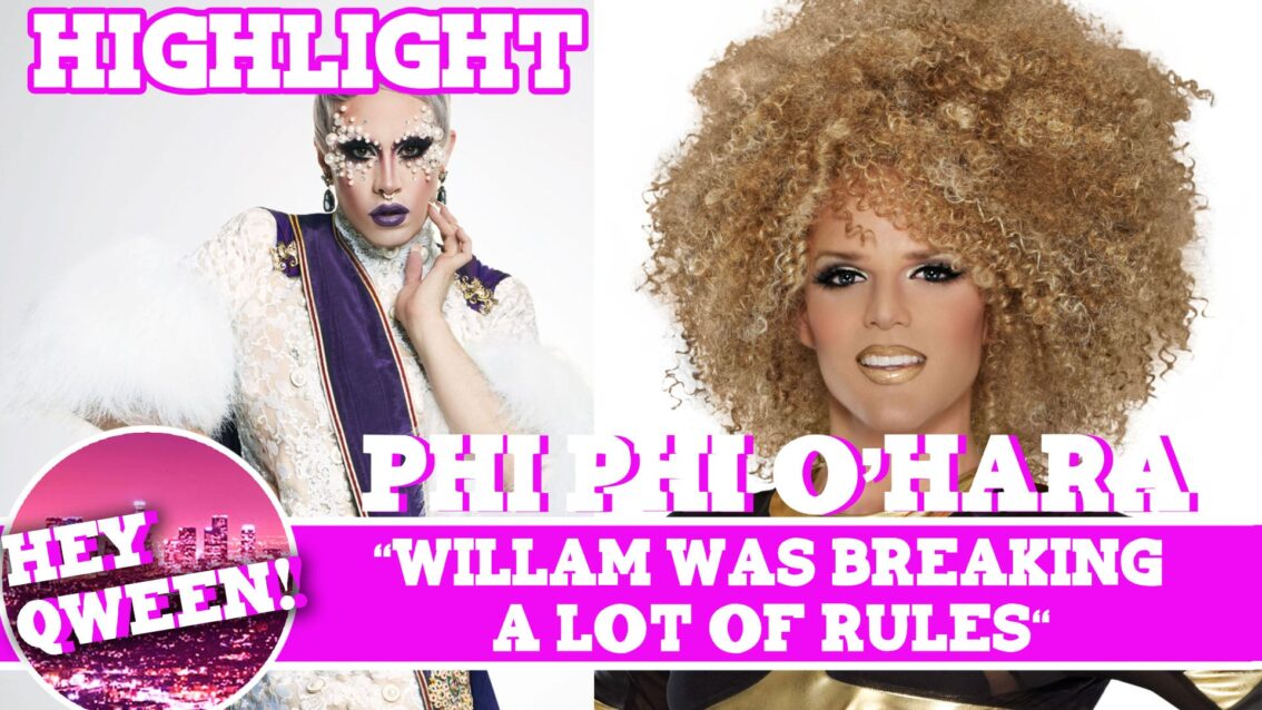 "Hey Qween! Highlight: Phi Phi O'Hara ""Willam Was Breaking A lot Of Rules"""