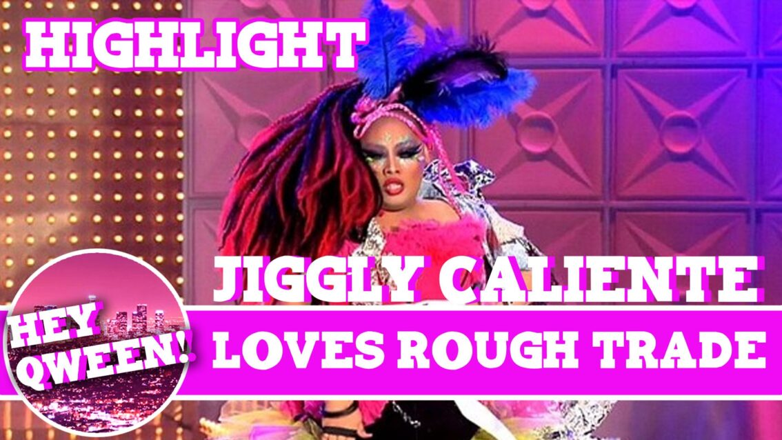 Hey Qween! HIGHLIGHT: Jiggly Caliente on Loving Rough Trade