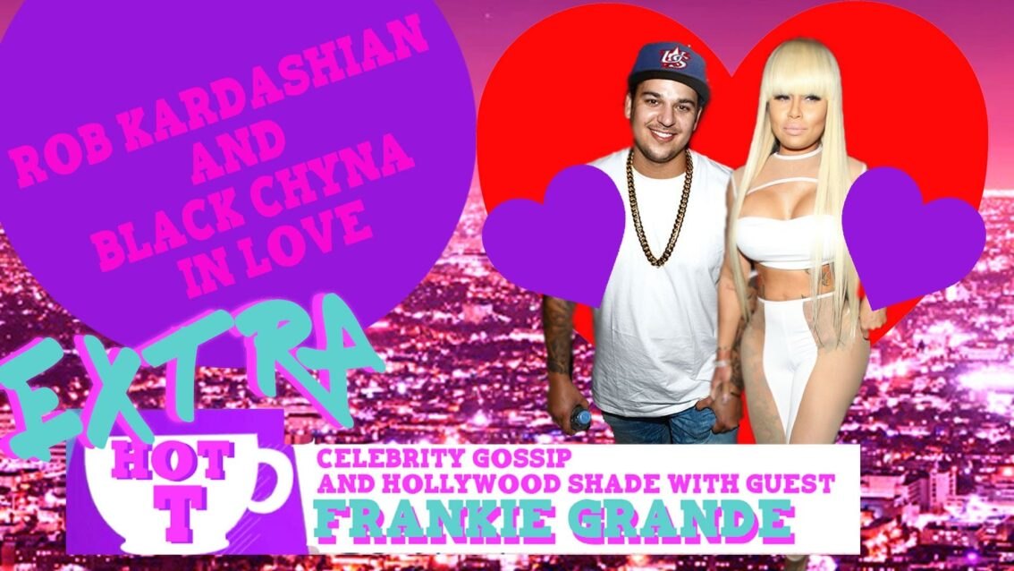 Extra HOT T with Frankie Grande: Rob Kardashian and Blac Chyna in Love
