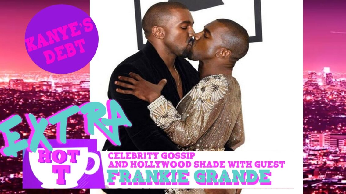 Extra HOT T with Frankie Grande: Kanye and his $53 Million Debt