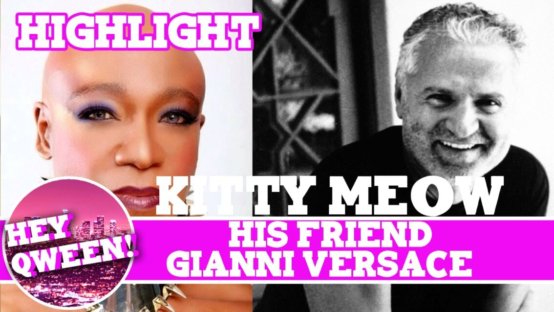 Hey Qween! HIGHLIGHT: Kitty Meow On His Friend Gianni Versace