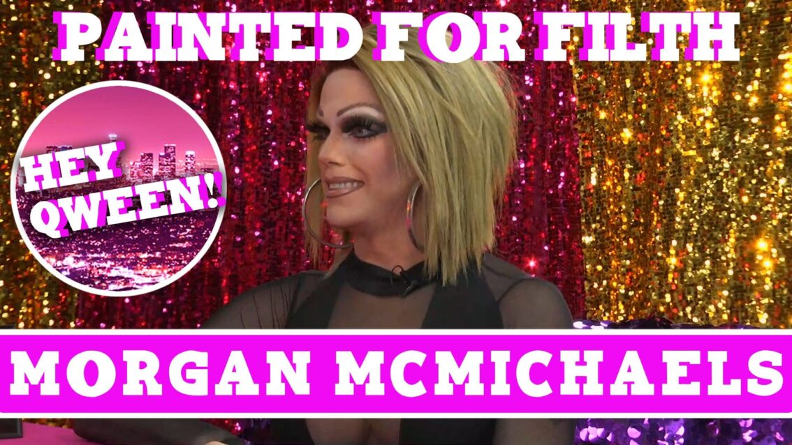 Morgan McMichaels on Hey Qween! & Dragaholic Present Painted for Filth!