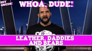 Whoa, Dude! Leather & Daddies & Bears, Episode 106 Photo