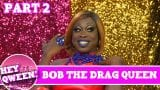 Bob The Drag Queen UNCUT PART 2 on Hey Qween Season 4 Finale