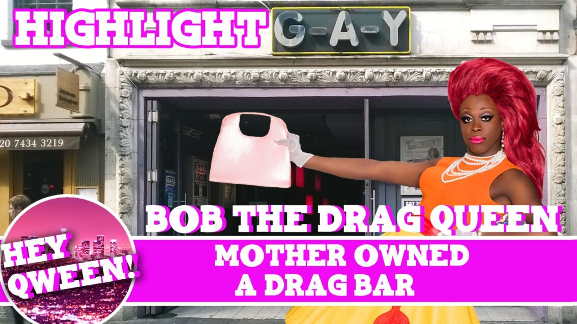 Hey Qween Highlight: Bob The Drag Queen's Mother Owned A Drag Bar