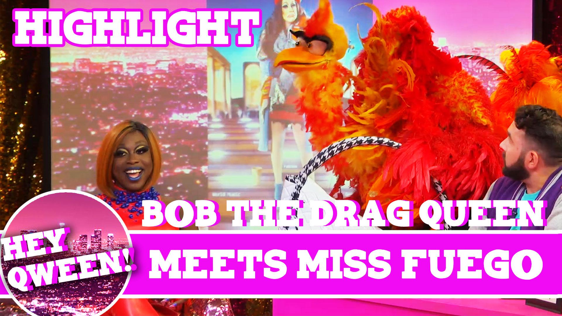 Hey Qween Highlight: Bob The Drag Queen Meets Miss Fuego