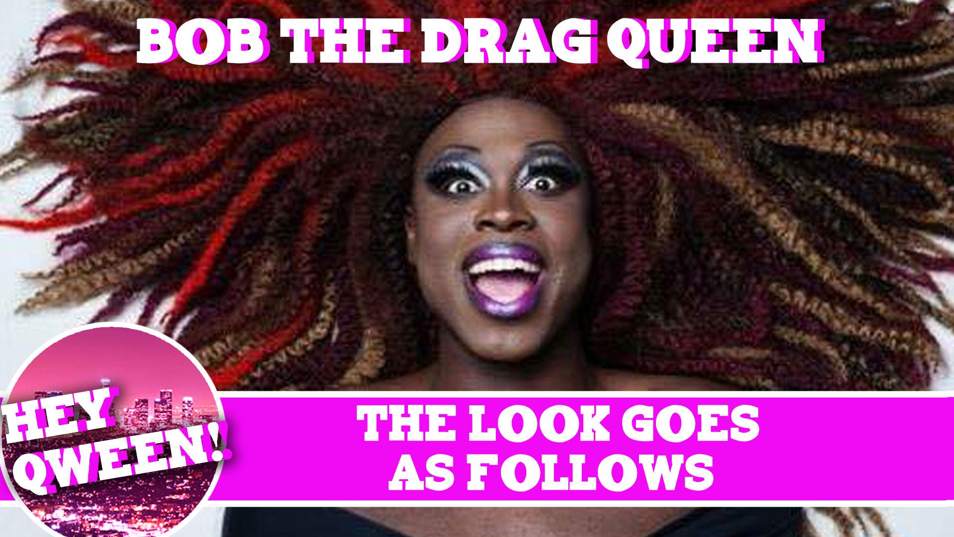 The Look Goes As Follows: Bob The Drag Queen