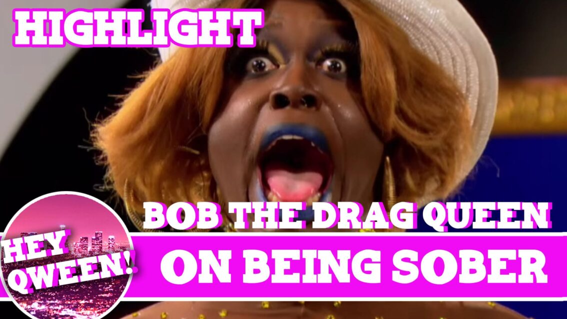 Hey Qween Highlight: Bob The Drag Queen on Being Sober
