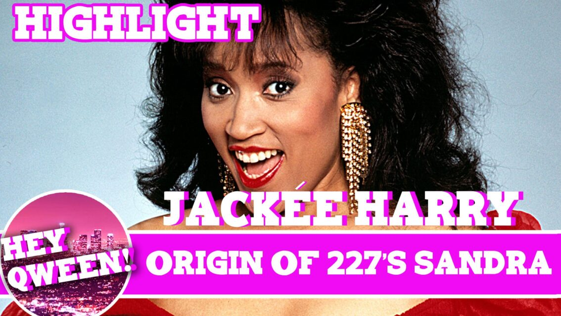 Hey Qween! Highlight: Jackee On The Origin Of 227's Sandra