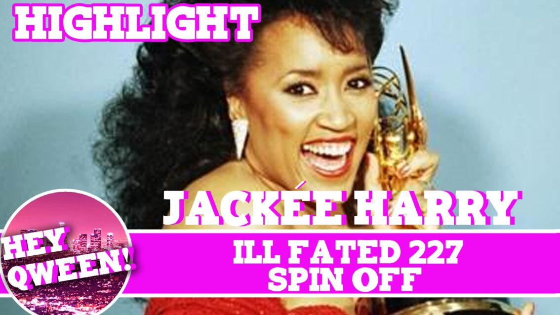 Hey Qween! Highlight: Jackee On Her Ill Fated 227 Spin Off