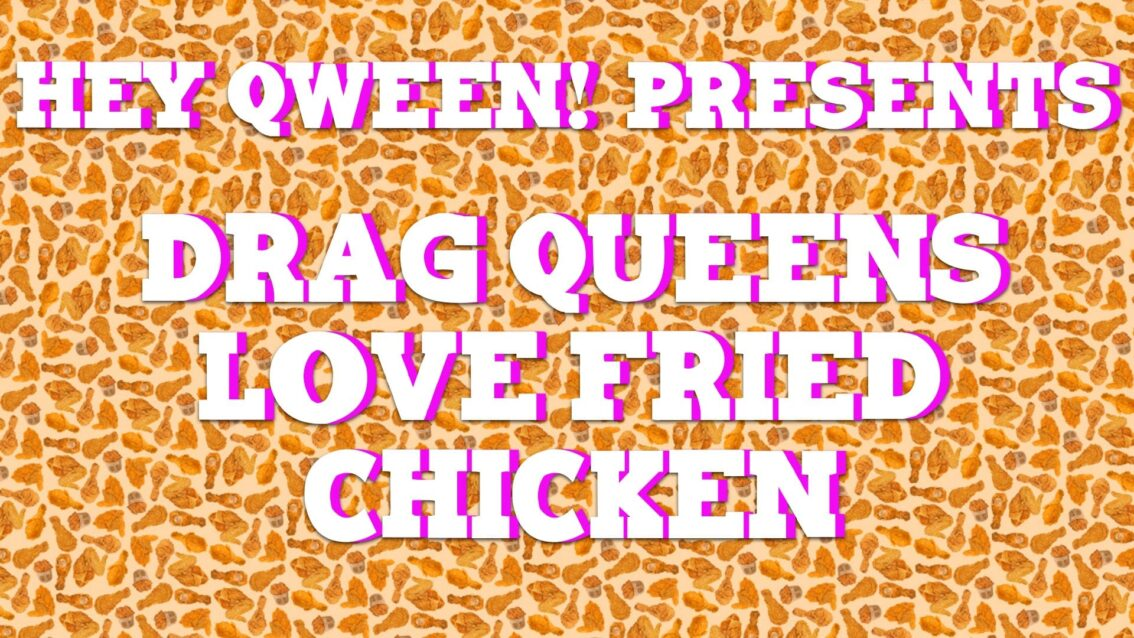 Drag Queens Love Fried Chicken on Hey Qween!
