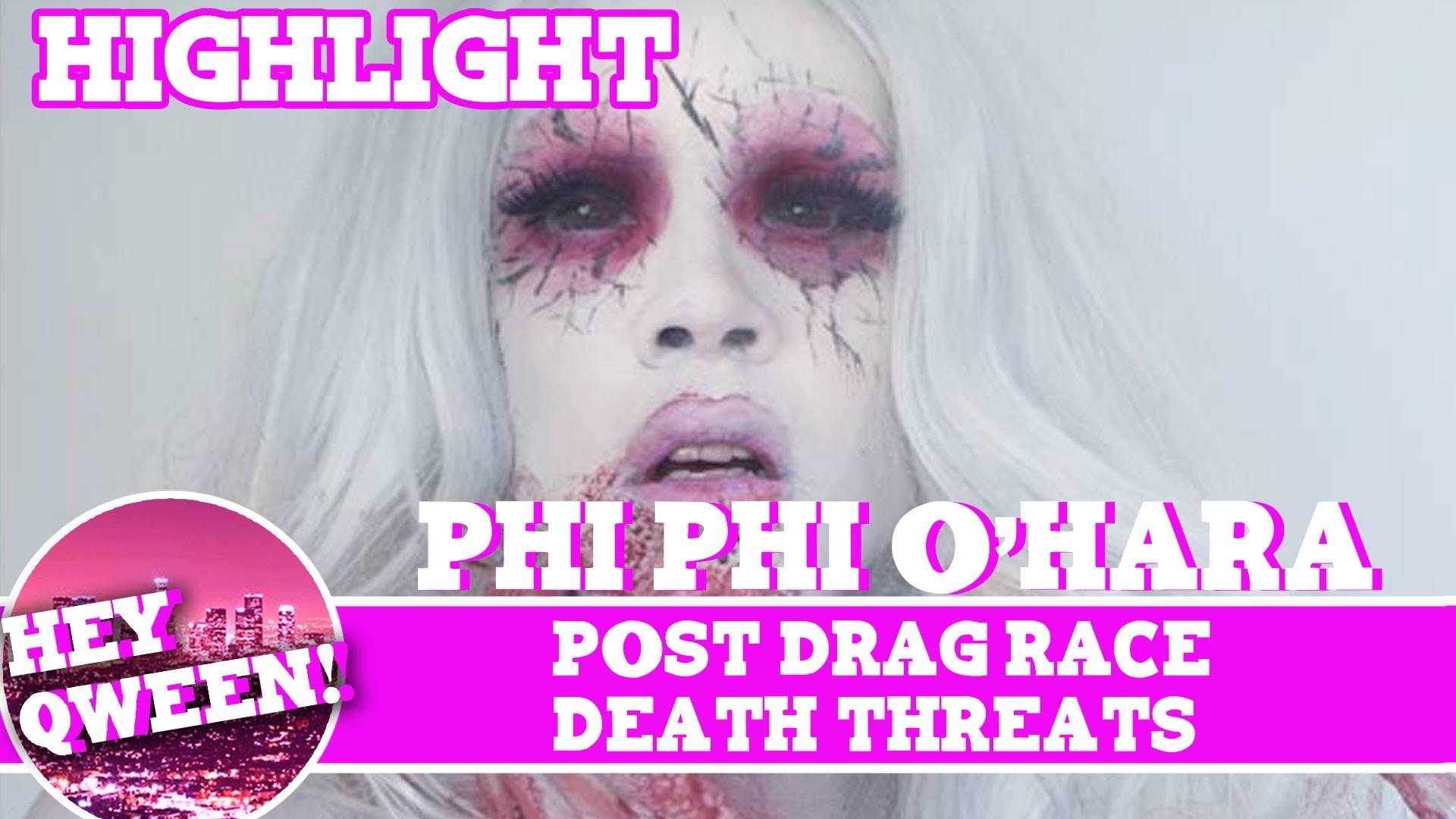 Hey Qween! Highlight: Phi Phi O'Hara On Post Drag Race Death Threats