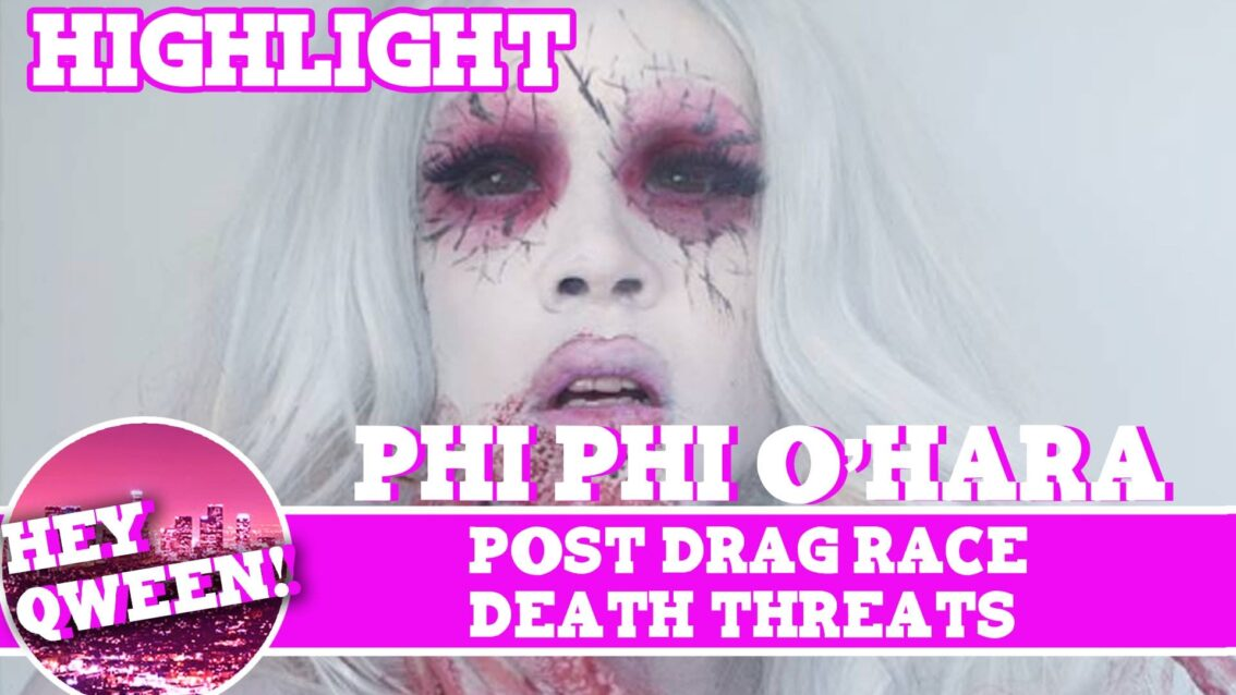 Hey Qween! Highlight: Phi Phi O'Hara On Post Drag Race Death Threats