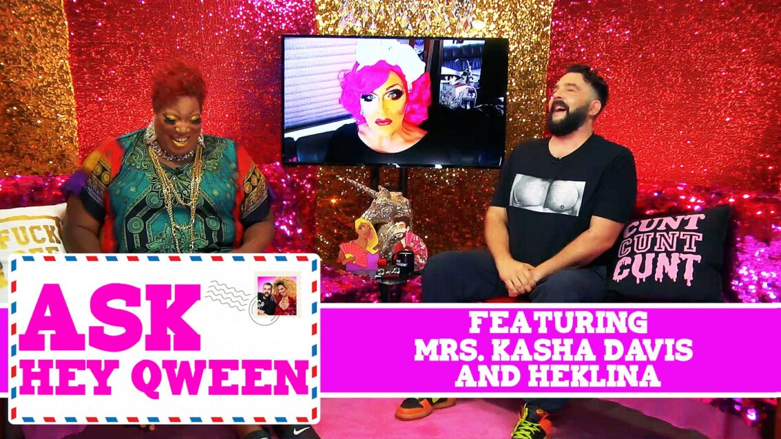 Ask Hey Qween! Featuring Mrs. Kasha Davis and Heklina with Jonny McGovern & Lady Red Couture! S1E3
