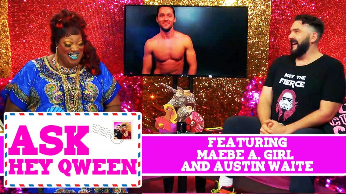 Ask Hey Qween! Featuring Maebe A. Girl and Austin Waite with Jonny McGovern & Lady Red Couture! S1E4