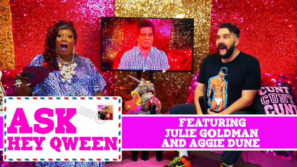 Julie Goldman and Aggy Dune Ask Hey Qween! with Jonny McGovern & Lady Red Couture! S1E9