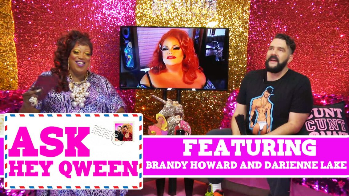 Ask Hey Qween! Featuring Brandy Howard and Darienne Lake with Jonny McGovern & Lady Red Couture! S1E2