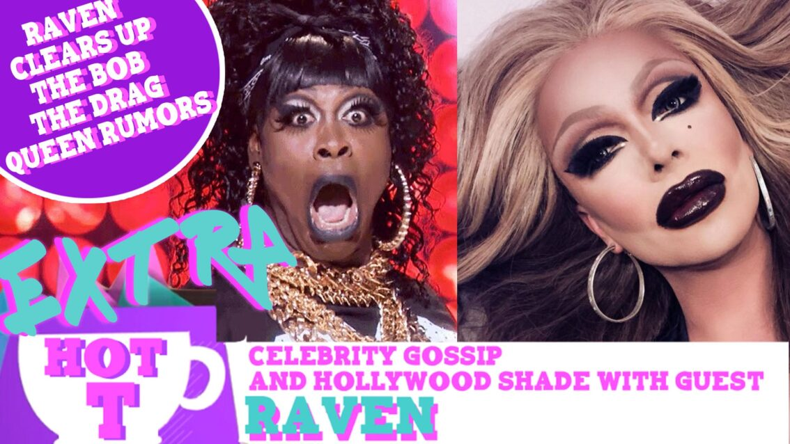 Hot T Highlight: Raven Clears Up The Bob The Drag Queen Feud Rumor