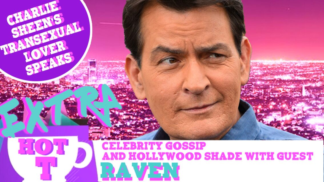 Extra Hot T with Raven: Charlie Sheen's Transsexual Lover Speaks!