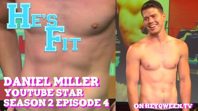 Youtube Star Daniel Miller on He's Fit!: Shirtless Fitness & Muscle Exploitation