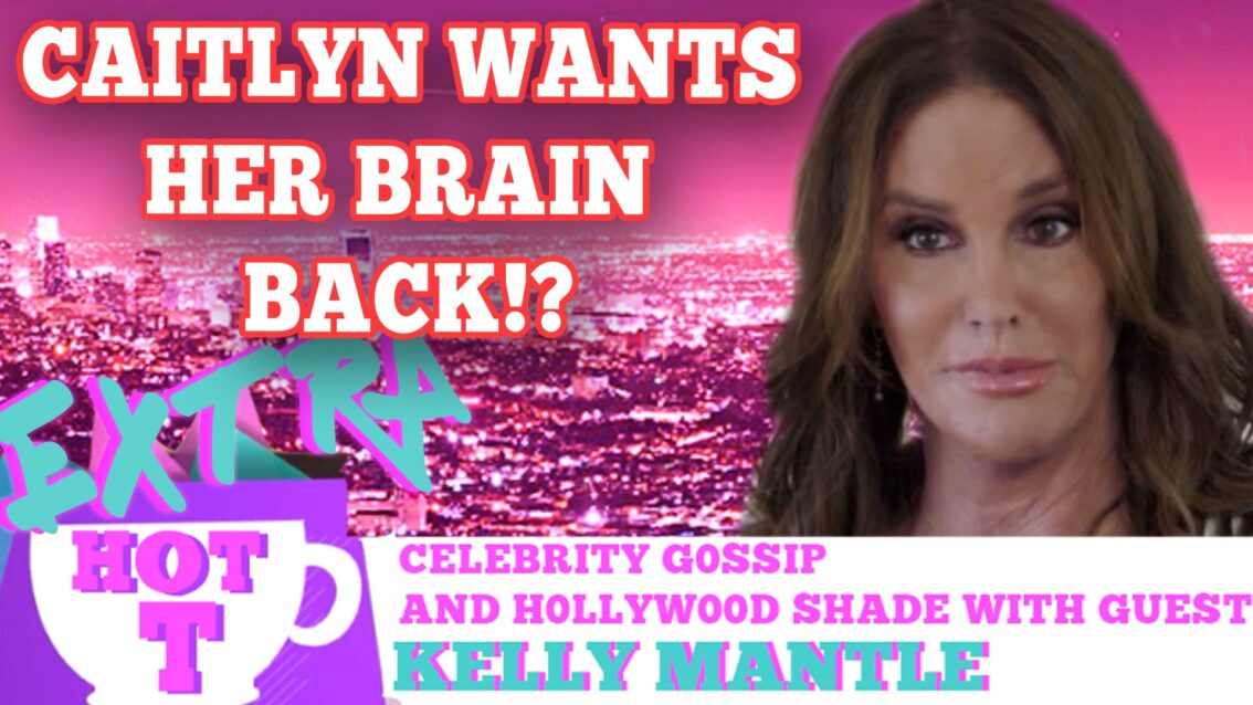 Caitlyn Jenner Wants Bruce's Brain Back! Extra HOT T WITH Kelly Mantle