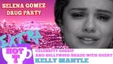 Extra HOT T: Selena Gomez Drug Party? KELLY MANTLE on HOT T!