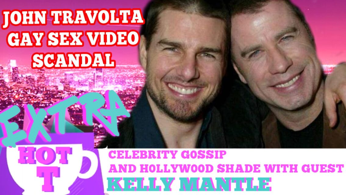 Extra HOT T: The Gay Sex Video Holding John Travolta Hostage! KELLY MANTLE on HOT T!