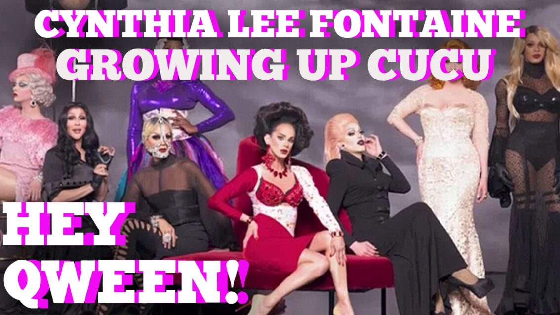 RUPAUL'S DRAG RACE'S CYNTHIA LEE FONTAINE: Growing Up CuCu: Hey Qween! BONUS