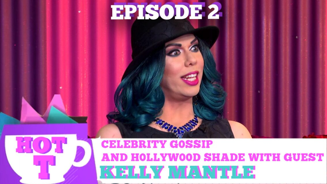 KELLY MANTLE on HOT T! S3E2