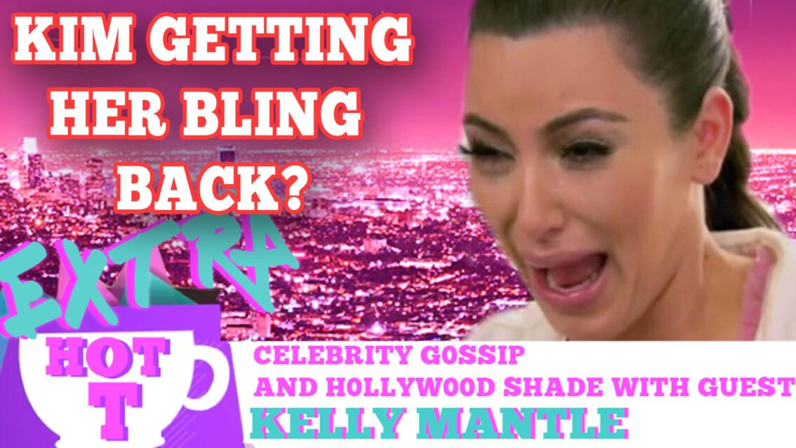 Is Kim Kardashian Getting Her Bling Back? Extra HOT T with KELLY MANTLE