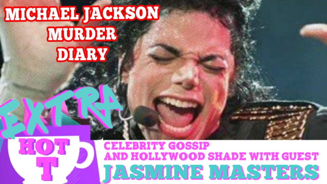 Michael Jackson Murder Diary Bombshell! Extra Hot T with Jasmine Masters