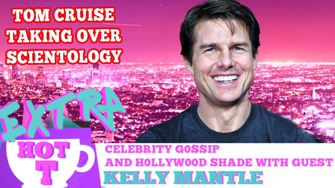 Extra HOT T: Tom Cruise Taking Over Scientology? KELLY MANTLE on HOT T!