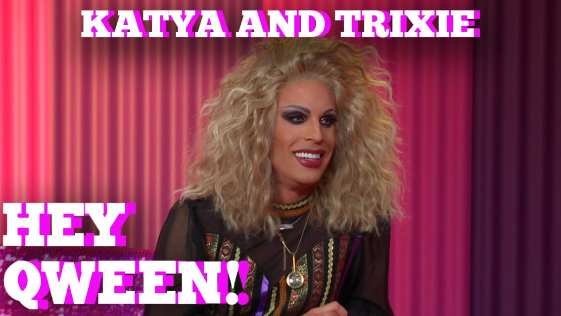 TRIXIE & KATYA on HEY QWEEN! PT 1