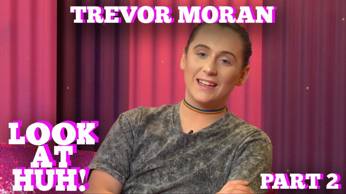 TREVOR MORAN on LOOK AT HUH! Part 2