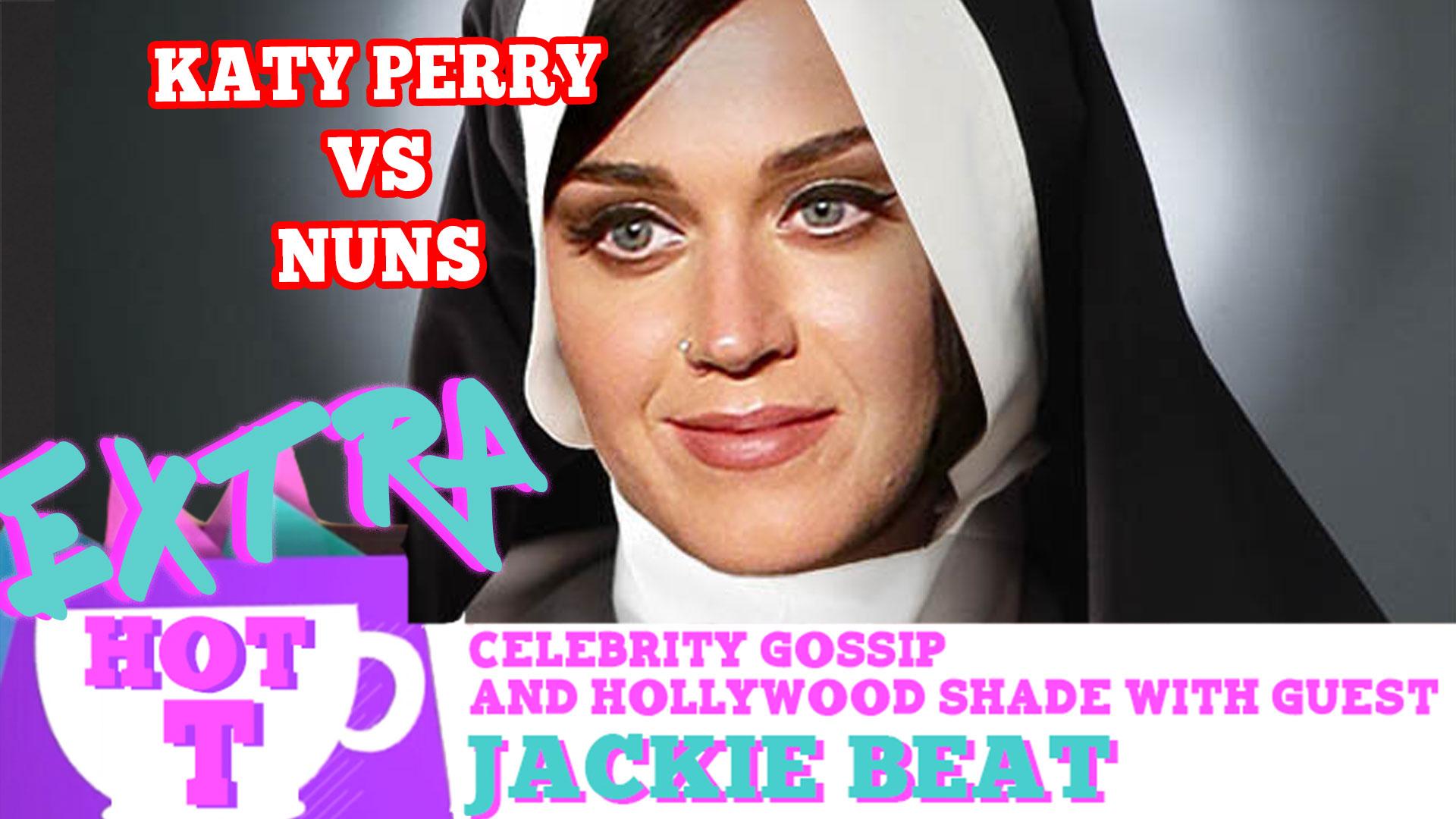 Katy Perry VS Nuns? Extra Hot T with Jackie Beat
