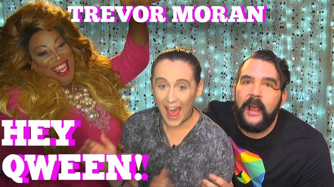 TREVOR MORAN on HEY QWEEN! with Jonny McGovern PROMO