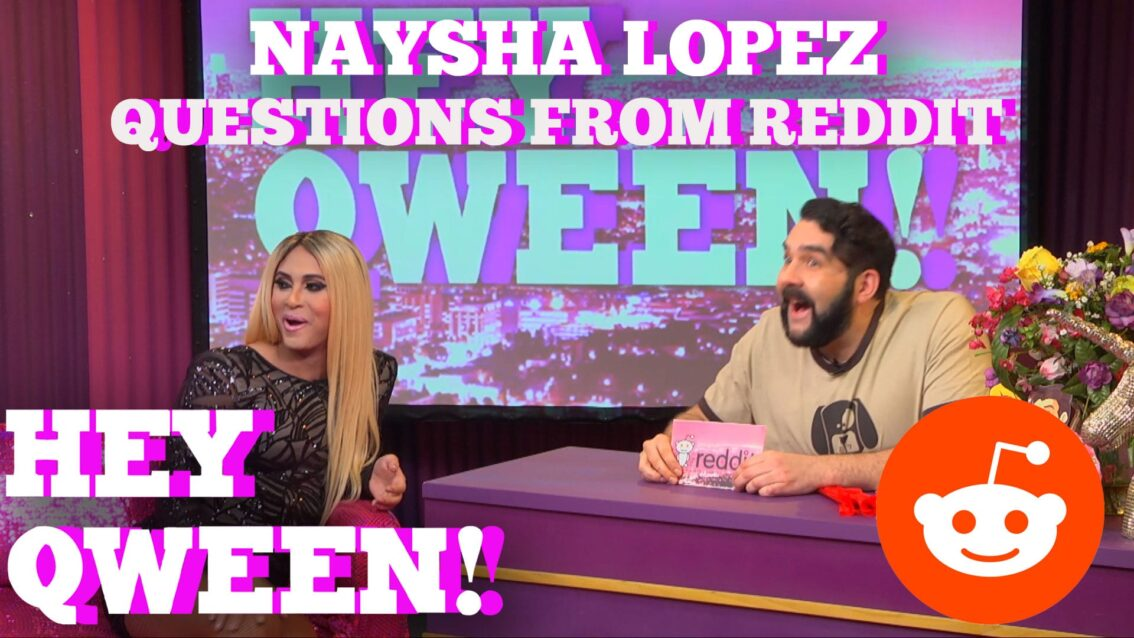 Naysha Lopez Answers Questions From Reddit: Hey Qween! HIGHLIGHT