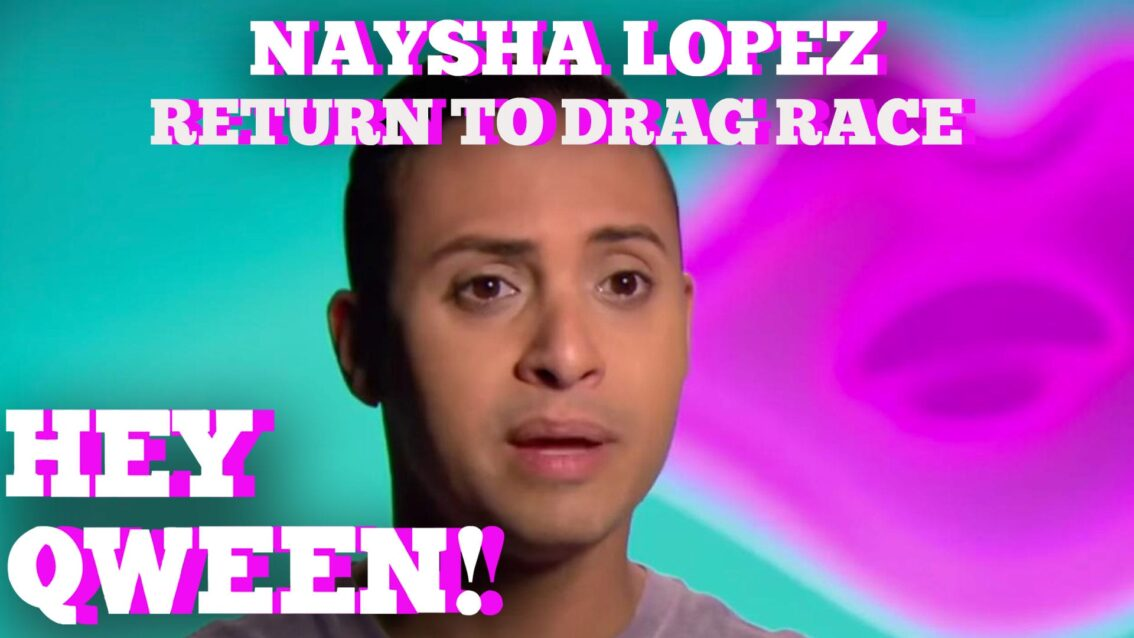 Naysha Lopez On Her Return To Drag Race: Hey Qween! HIGHLIGHT