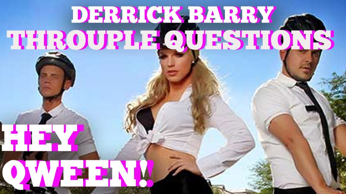 Derrick Barry & Her Throuple Answer All Our Nosy Questions: Hey Qween! HIGHLIGHT!