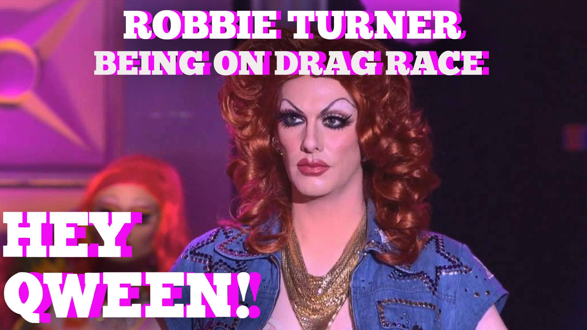 Robbie Turner : Being On RuPaul's Drag Race : Hey Qween! HIGHLIGHT
