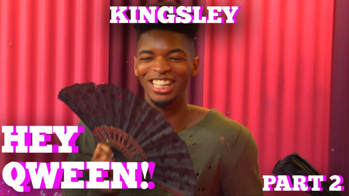 KINGSLEY on HEY QWEEN! Part 2