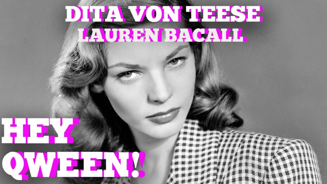 Hey Qween! HIGHLIGHT: Dita Von Teese's AMAZING Lauren Bacall Story