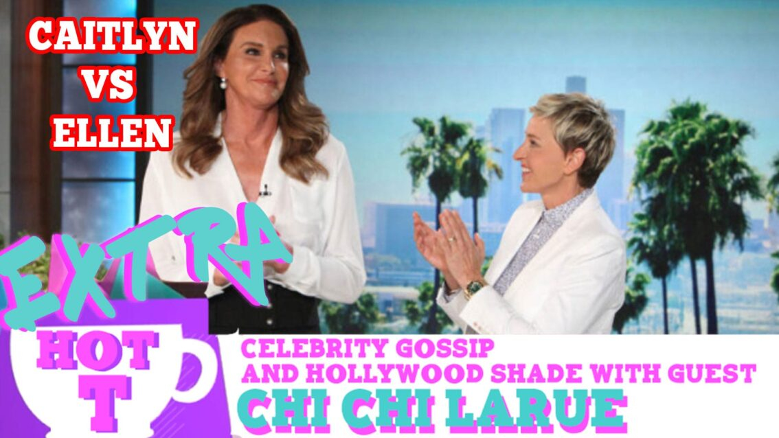 Caitlyn Jenner Comes For Ellen!: Extra Hot T with Chi Chi LaRue