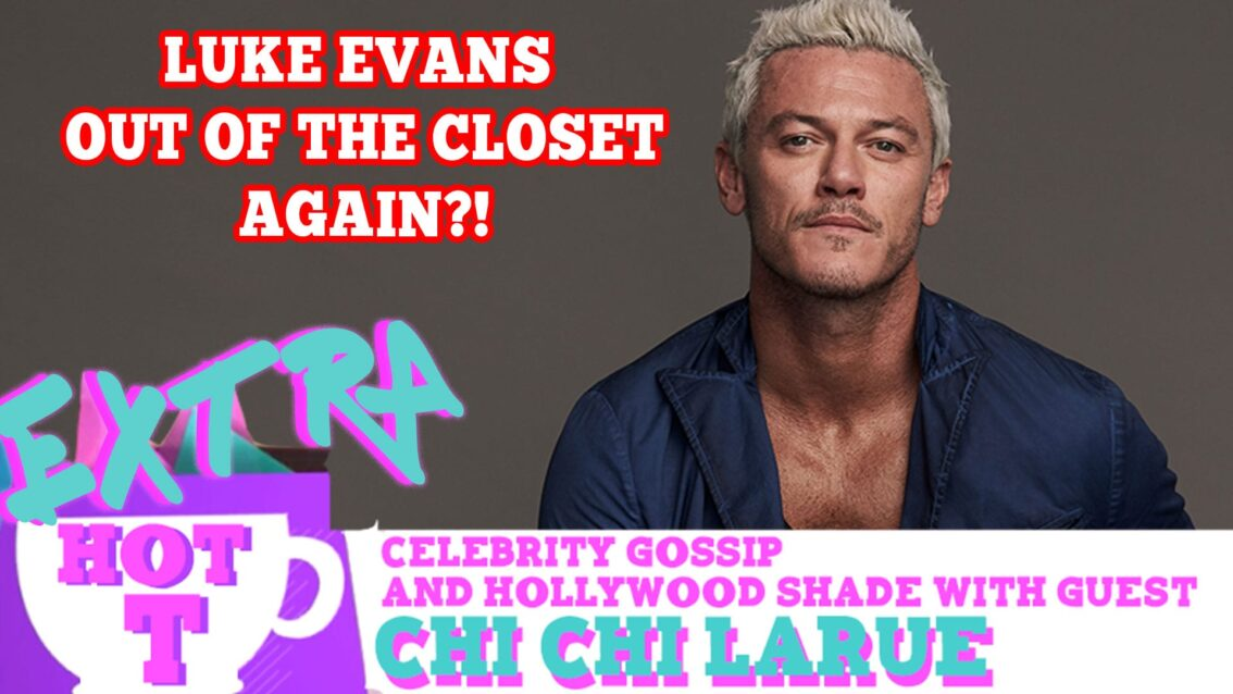 Luke Evans Out Of The Closet…Again? Featuring Trent Ducati! (The Gaily Grind): Extra Hot T with Chi Chi LaRue