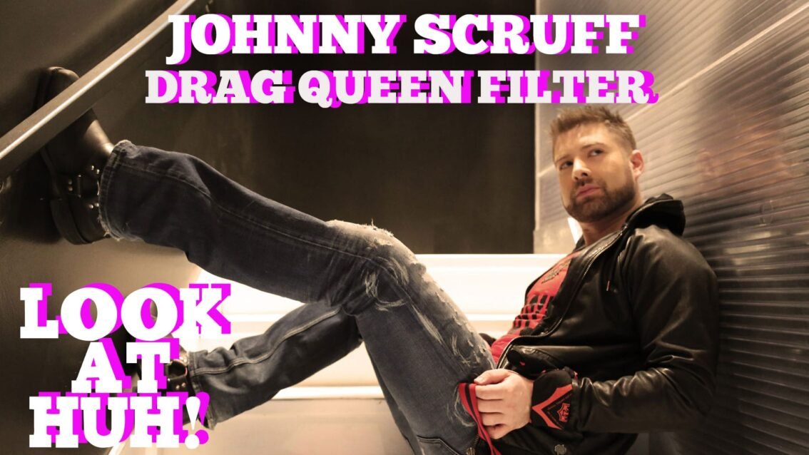 Johnny Scruff On Scruff's Drag Queen Filter: Hey Qween! HIGHLIGHT